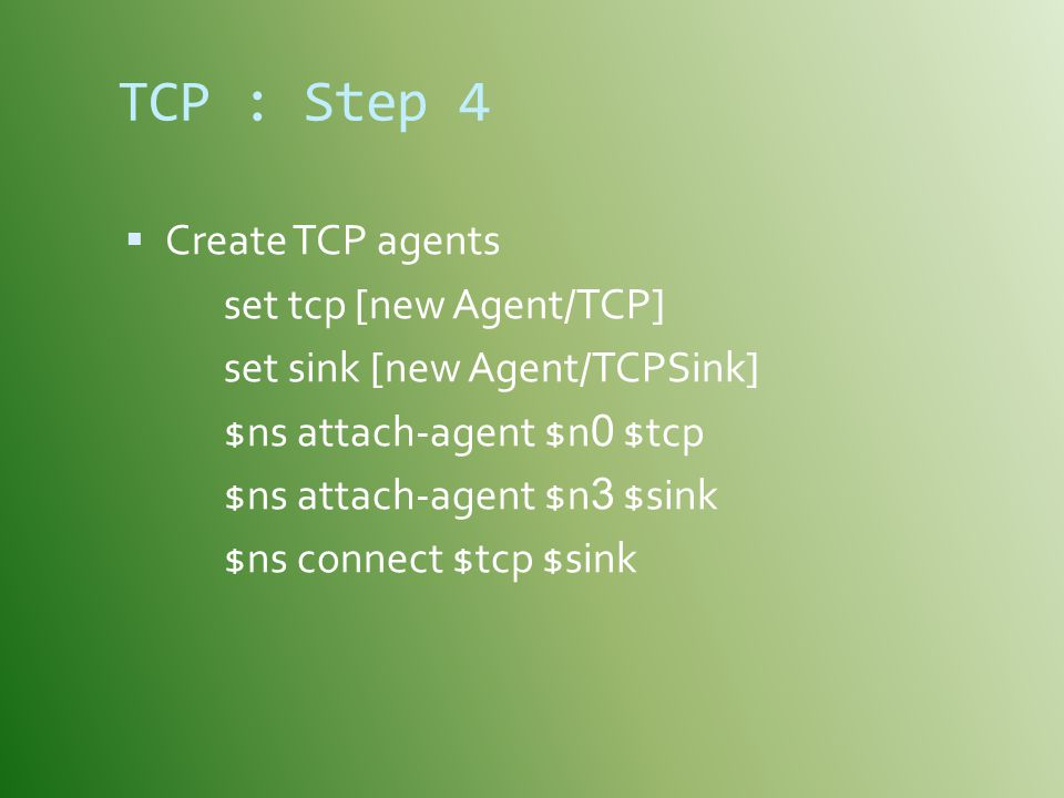 TCP : Step 4 Create TCP agents set tcp [new Agent/TCP]